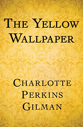 The Yellow Wallpaper – Charlotte Perkins Gilman